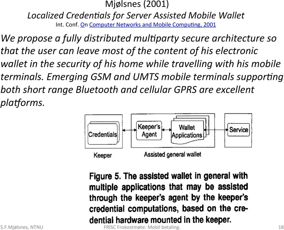 ng, 2001 We propose a fully distributed mul2party secure architecture so that the user can leave most of the