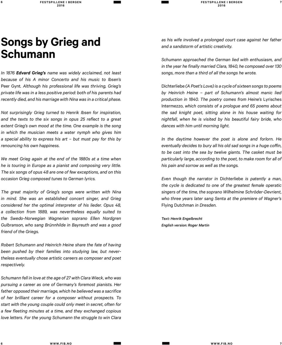 Not surprisingly Grieg turned to Henrik Ibsen for inspiration, and the texts to the six songs in opus 25 reflect to a great extent Grieg s own mood at the time.