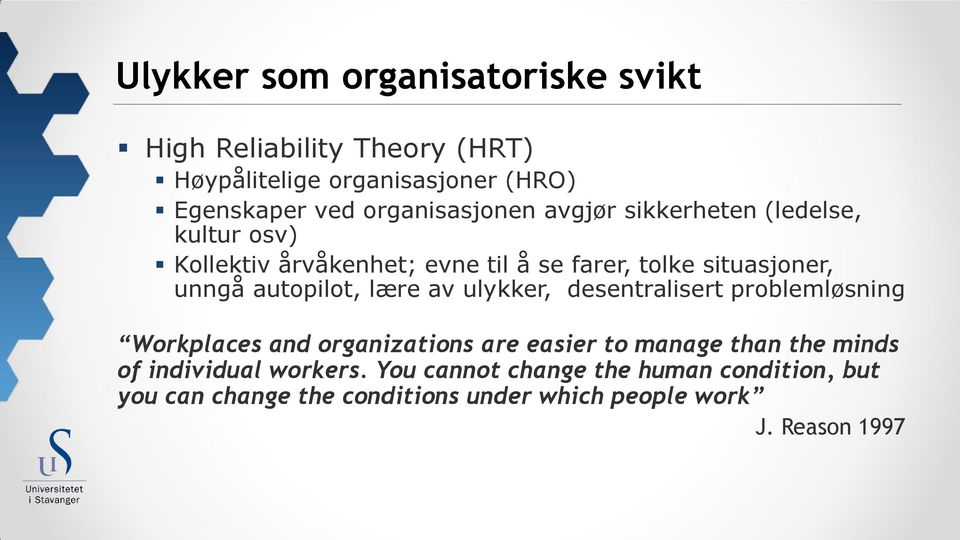 autopilot, lære av ulykker, desentralisert problemløsning Workplaces and organizations are easier to manage than the minds