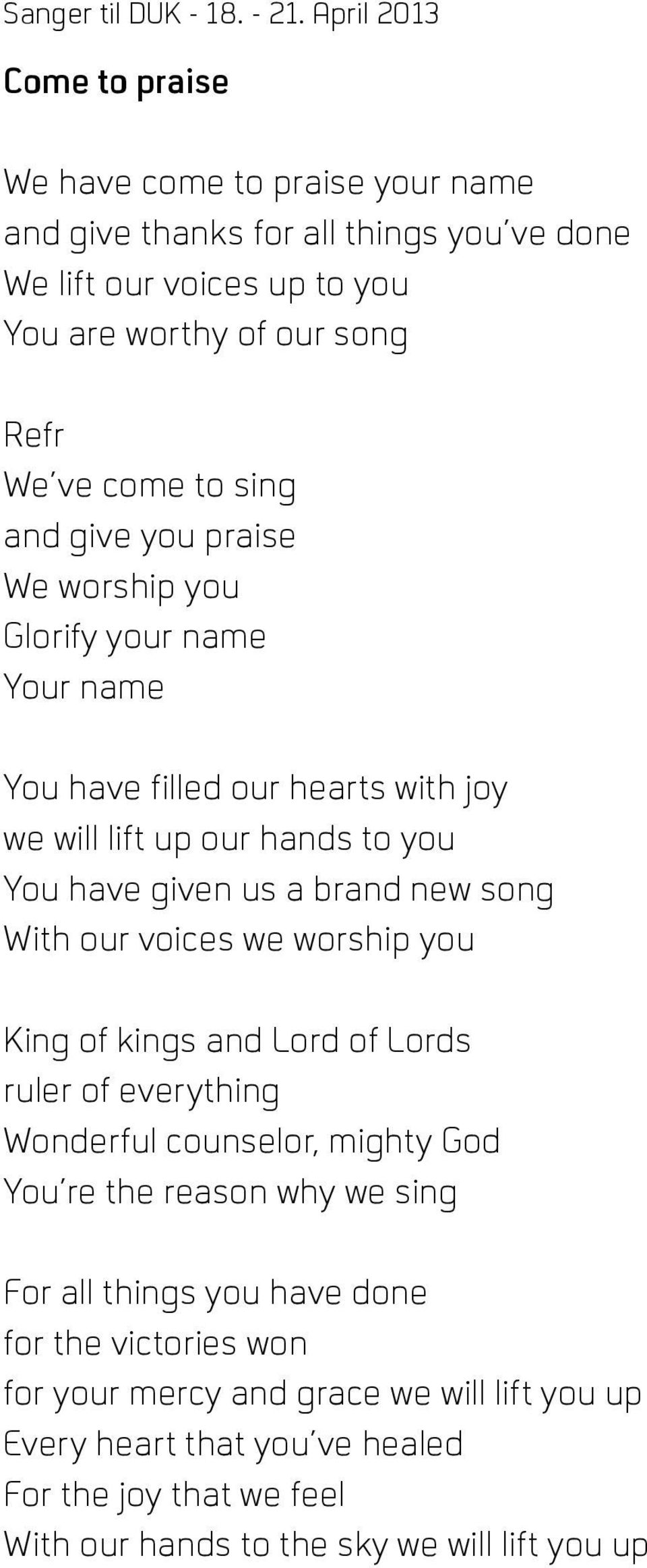 With our voices we worship you King of kings and Lord of Lords ruler of everything Wonderful counselor, mighty God You re the reason why we sing For all things you have