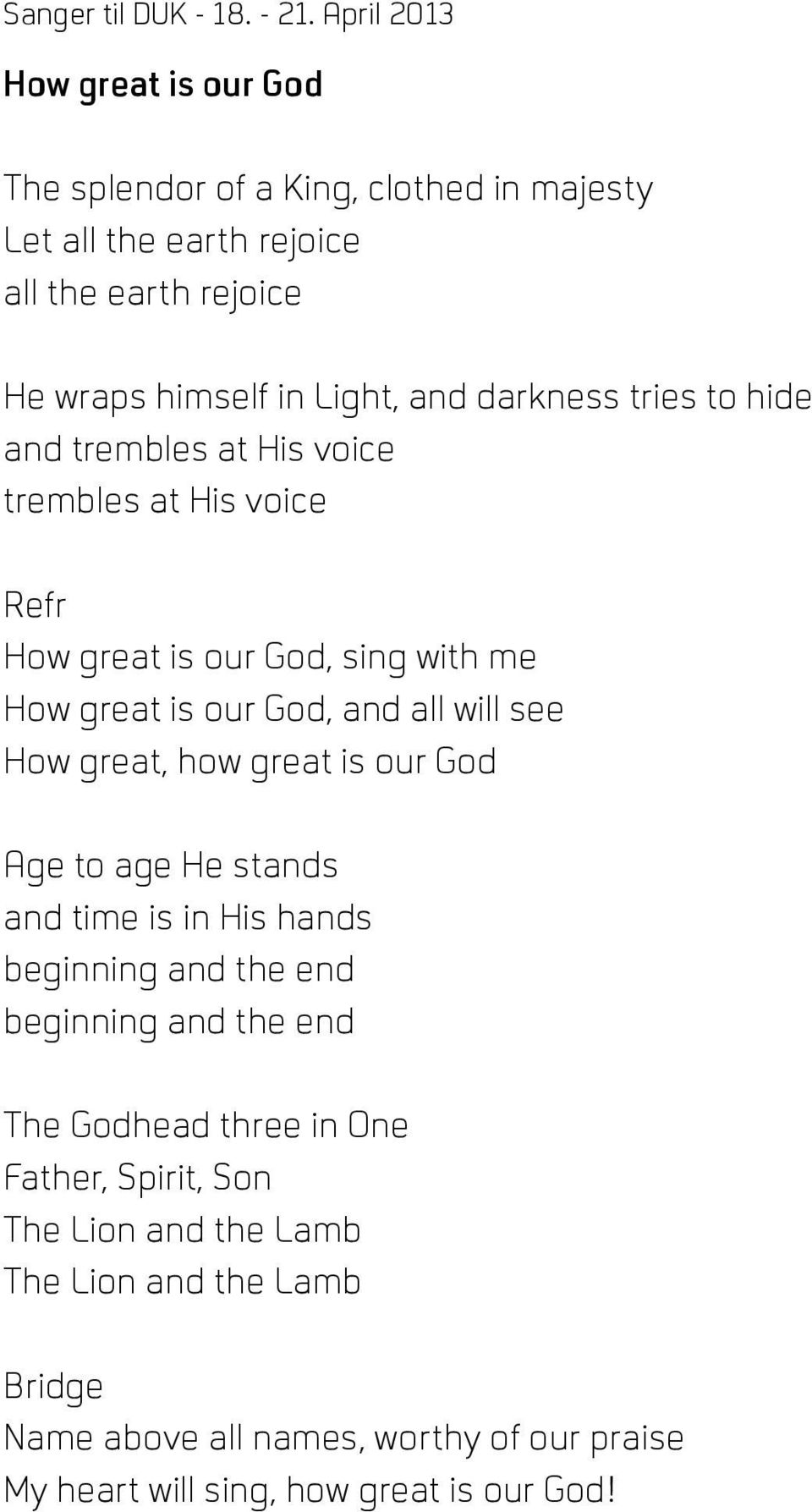 How great, how great is our God Age to age He stands and time is in His hands beginning and the end beginning and the end The Godhead three in One