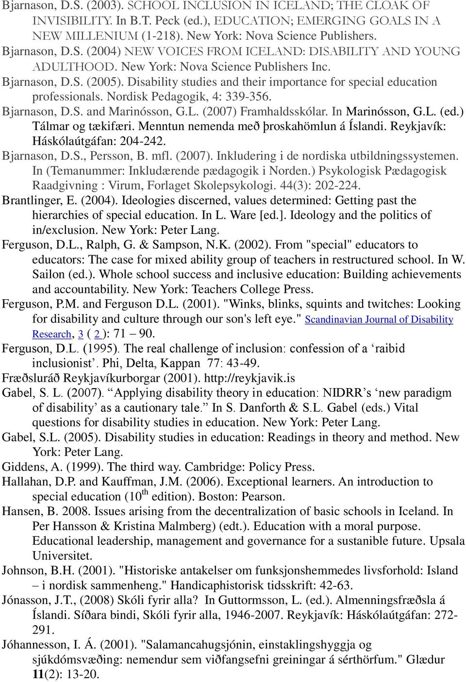 Disability studies and their importance for special education professionals. Nordisk Pedagogik, 4: 339-356. Bjarnason, D.S. and Marinósson, G.L. (2007) Framhaldsskólar. In Marinósson, G.L. (ed.