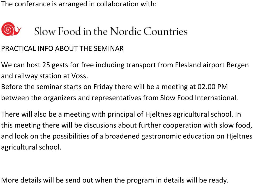 00 PM between the organizers and representatives from Slow Food International. There will also be a meeting with principal of Hjeltnes agricultural school.