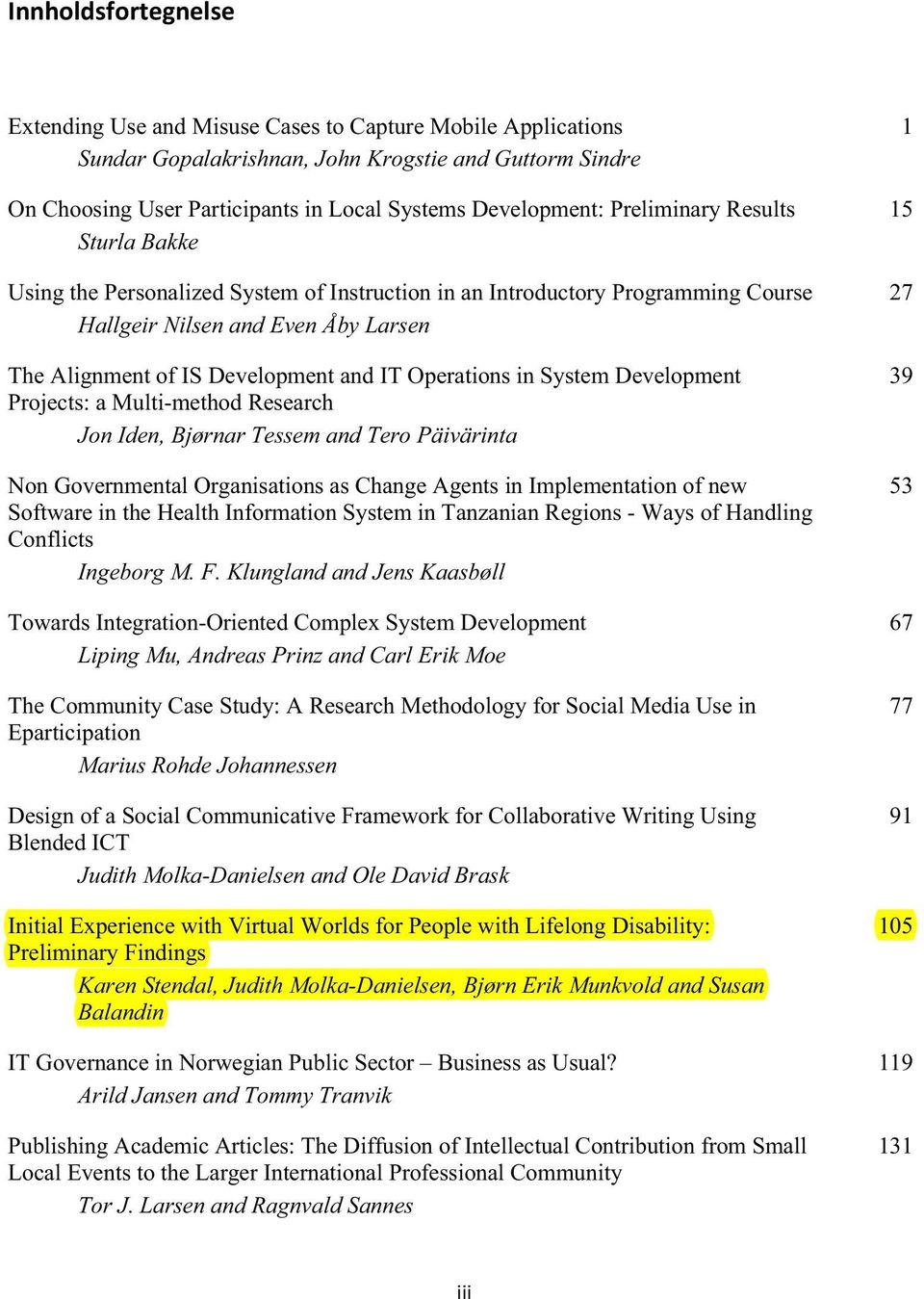 Development Projects: a Multi-method Research Jon Iden, Bjørnar Tessem and Tero Päivärinta Non Governmental Organisations as Change Agents in Implementation of new Software in the Health Information