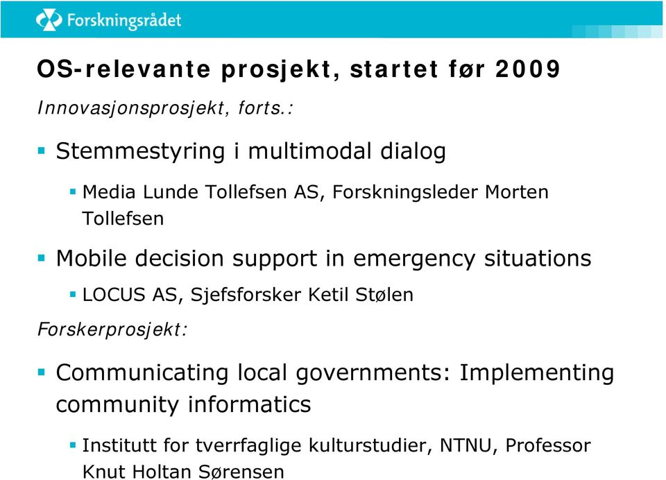 decision support in emergency situations LOCUS AS, Sjefsforsker Ketil Stølen Forskerprosjekt: