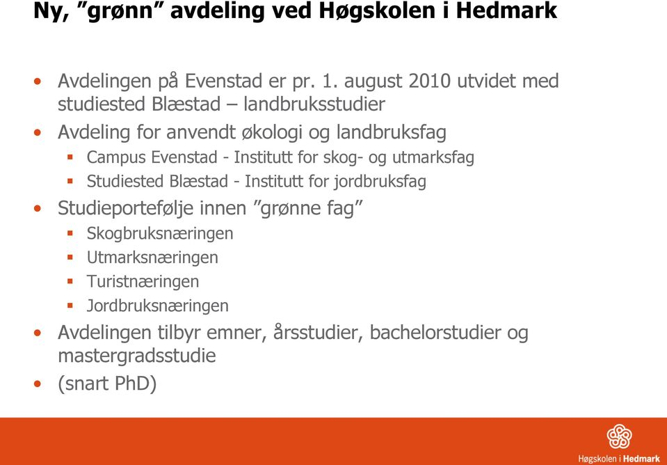 Evenstad - Institutt for skog- og utmarksfag Studiested Blæstad - Institutt for jordbruksfag Studieportefølje innen