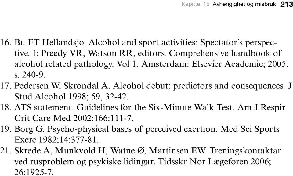 Alcohol debut: predictors and consequences. J Stud Alcohol 1998; 59, 32-42. 18. ATS statement. Guidelines for the Six-Minute Walk Test.