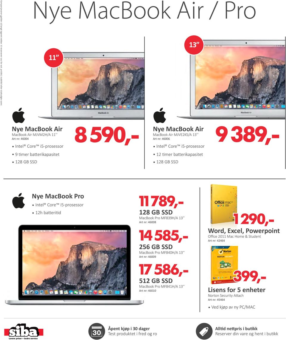 nr: 46006 Intel Core i5-prosessor 12 timer batterikapasitet 12 SSD Nye MacBook Pro Intel Core i5-prosessor 12h batteritid 11 789,- 12 SSD MacBook Pro MF839H/A 13 Art nr: 46008 14 585,- 256 GB SSD