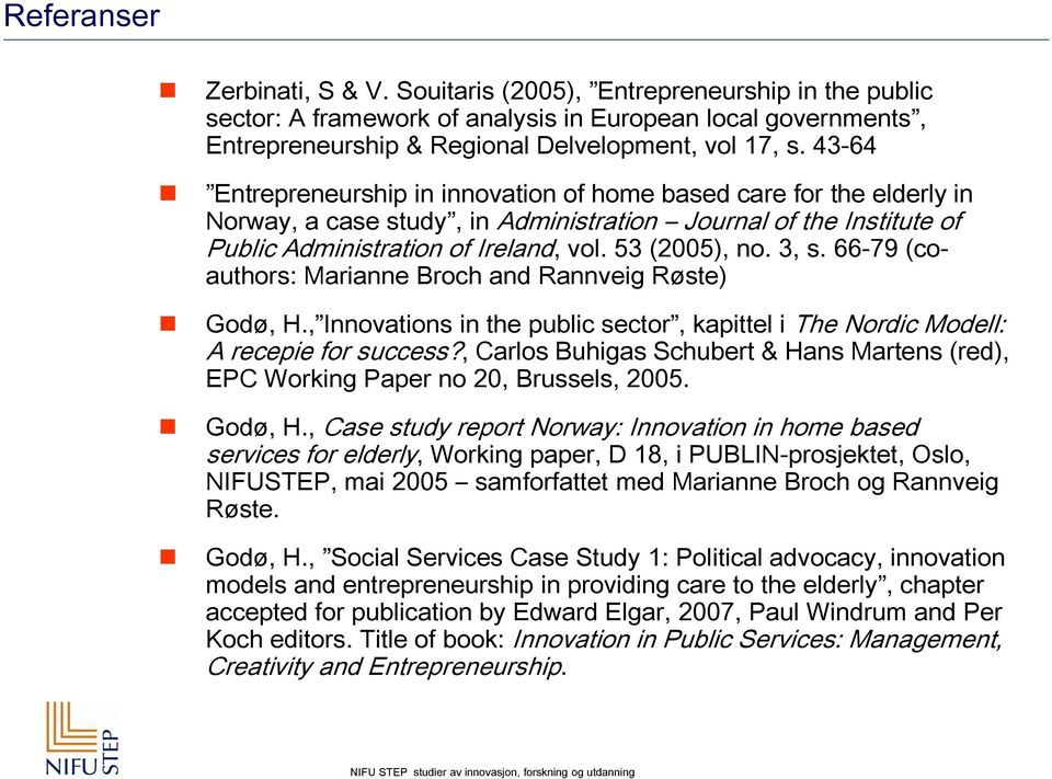 3, s. 66-79 (coauthors: Marianne Broch and Rannveig Røste) Godø, H., Innovations in the public sector, kapittel i The Nordic Modell: A recepie for success?