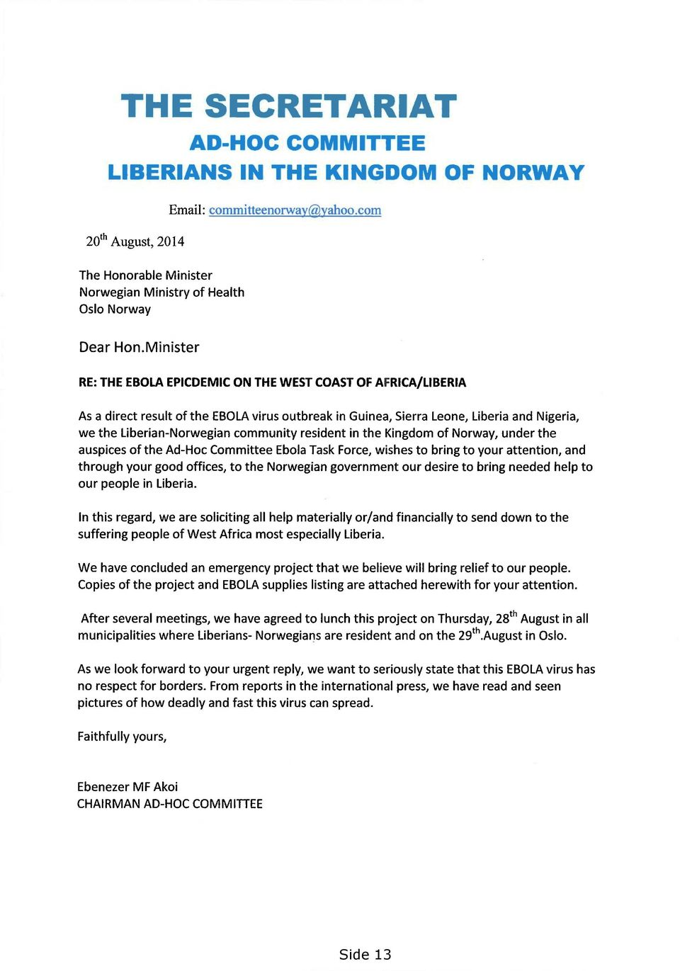 in the Kingdom of Norway, under the auspices of the Ad-Hoc Committee Ebola Task Force, wishes to bring to your attention, and through your good offices, to the Norwegian government our desire to