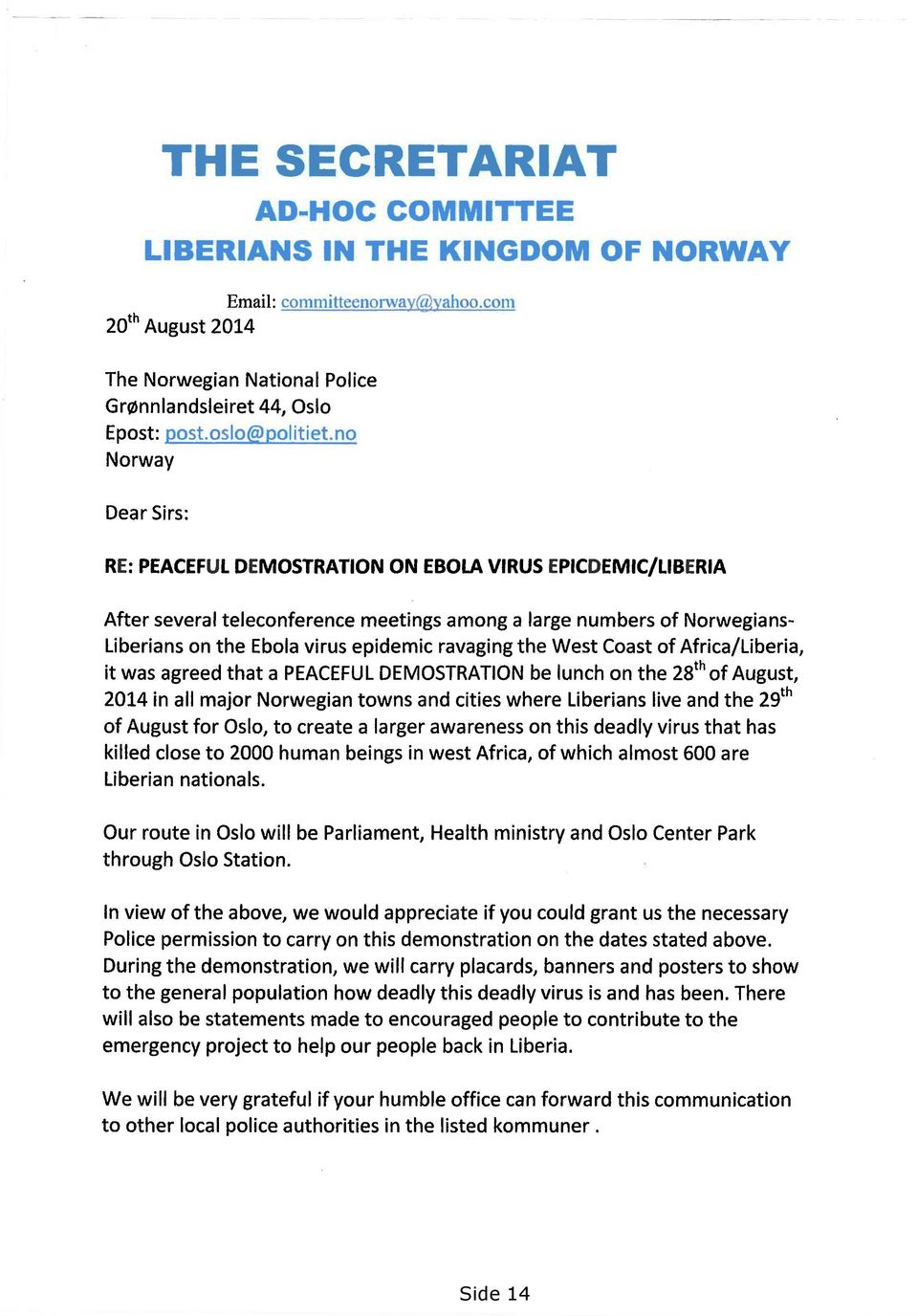 JJ_Q Norway Dear Sirs: RE: PEACEFUL DEMOSTRATION ON EBOLA VIRUS EPICDEMIC/LIBERIA After several teleconference meetings among a large numbers of Norwegians- Liberians on the Ebola virus epidemic