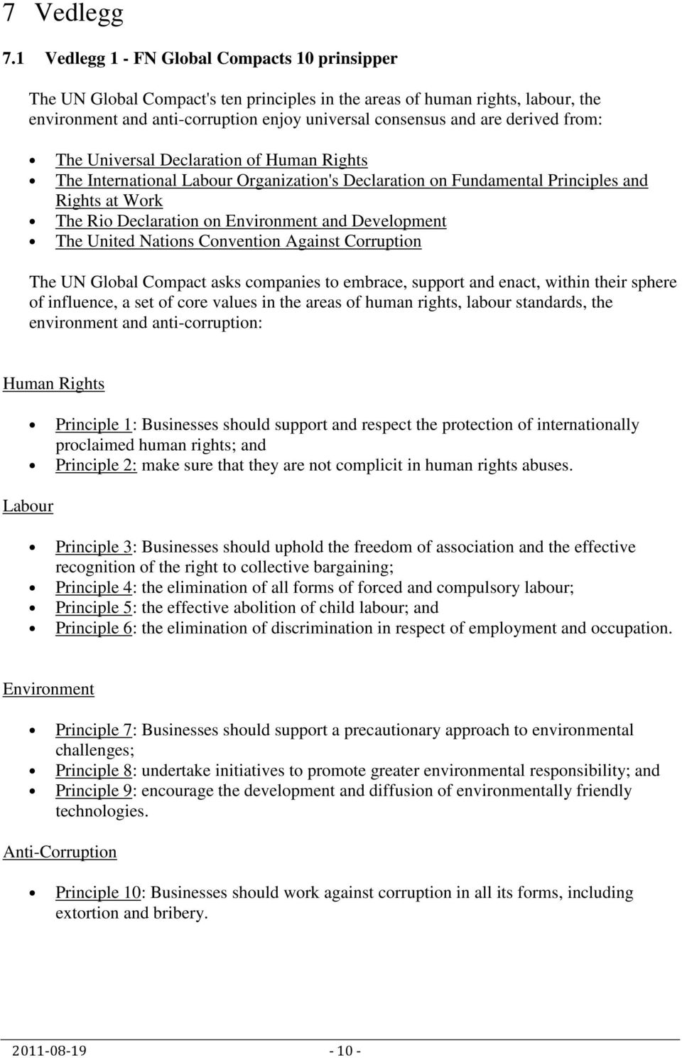 derived from: The Universal Declaration of Human Rights The International Labour Organization's Declaration on Fundamental Principles and Rights at Work The Rio Declaration on Environment and