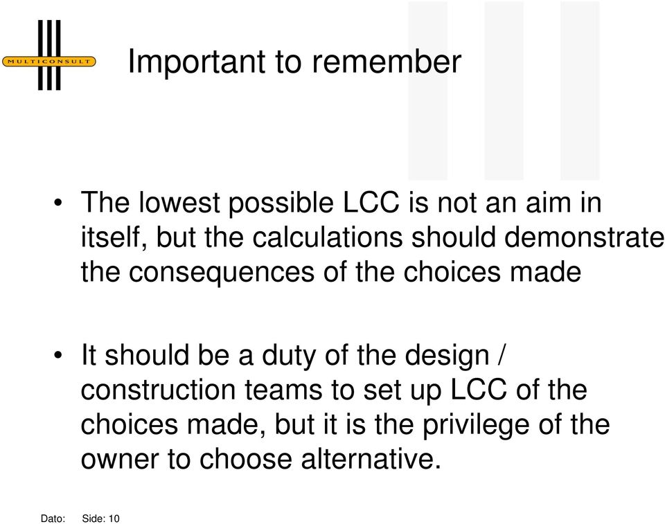 should be a duty of the design / construction teams to set up LCC of the