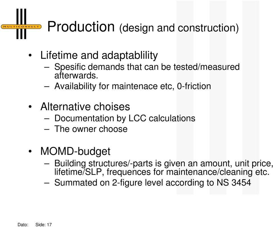 Availability for maintenace etc, 0-friction Alternative choises Documentation by LCC calculations The
