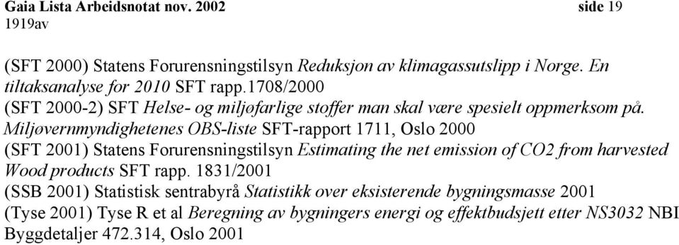Miljøvernmyndighetenes OBS-liste SFT-rapport 1711, Oslo 2000 (SFT 2001) Statens Forurensningstilsyn Estimating the net emission of CO2 from harvested Wood