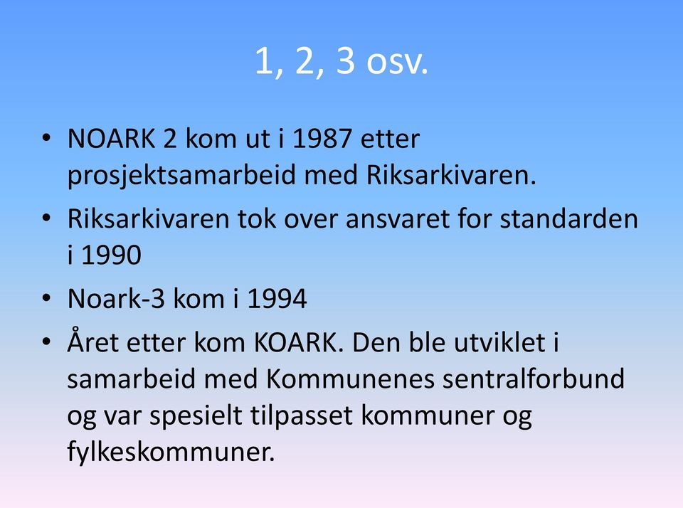 Riksarkivaren tok over ansvaret for standarden i 1990 Noark-3 kom i
