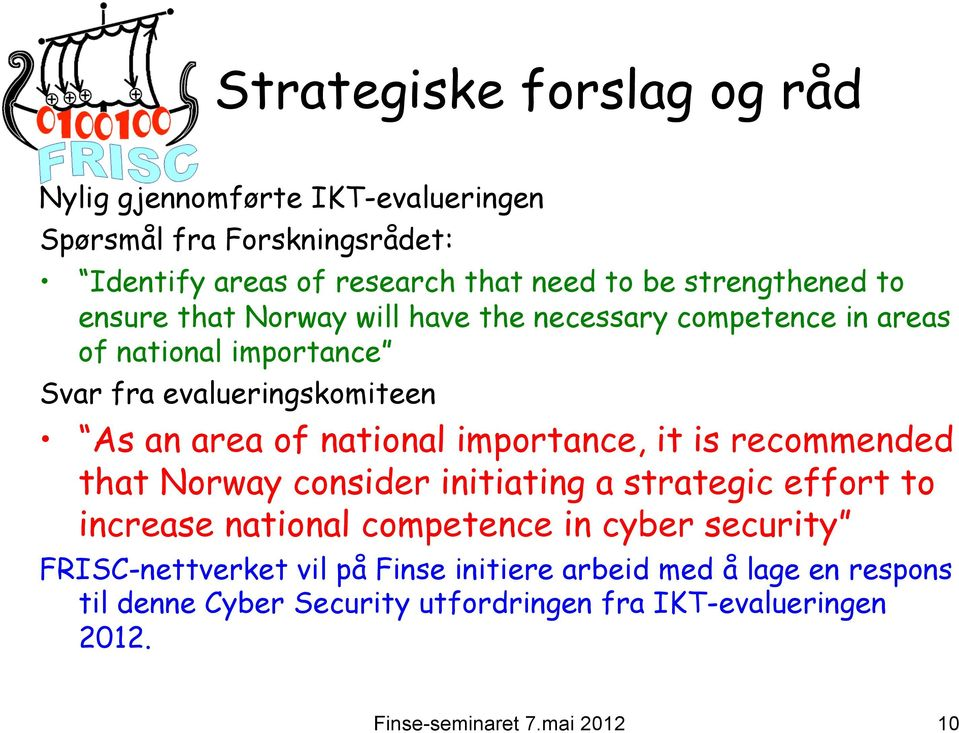 area of national importance, it is recommended that Norway consider initiating a strategic effort to increase national competence in cyber