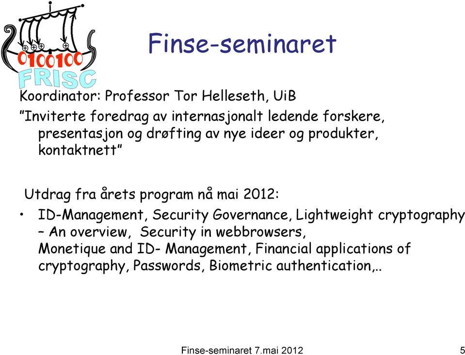 2012: ID-Management, Security Governance, Lightweight cryptography An overview, Security in webbrowsers,