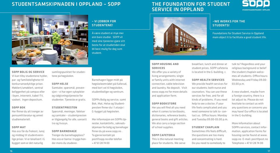 Foundations for Student Service in Oppland main object it to facilitate a good student life.