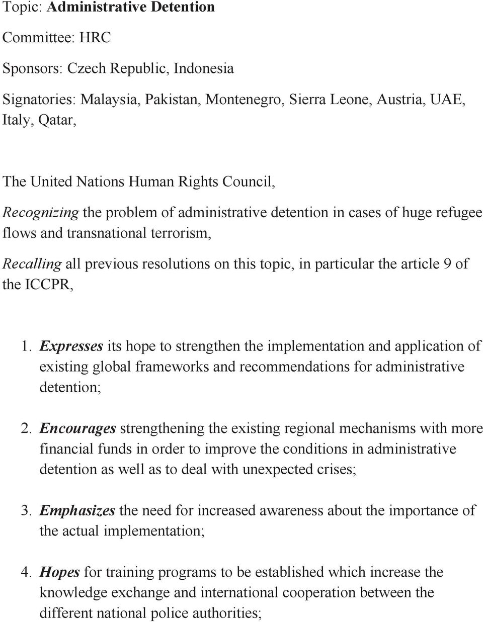 article 9 of the ICCPR, 1. Expresses its hope to strengthen the implementation and application of existing global frameworks and recommendations for administrative detention; 2.