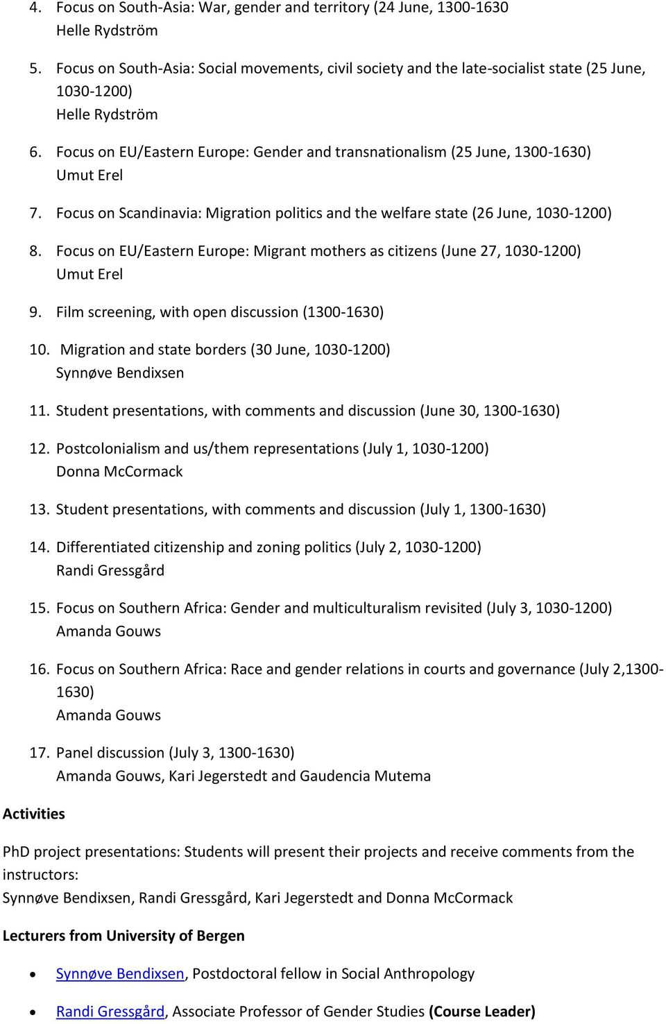 Focus on EU/Eastern Europe: Gender and transnationalism (25 June, 1300-1630) Umut Erel 7. Focus on Scandinavia: Migration politics and the welfare state (26 June, 1030-1200) 8.