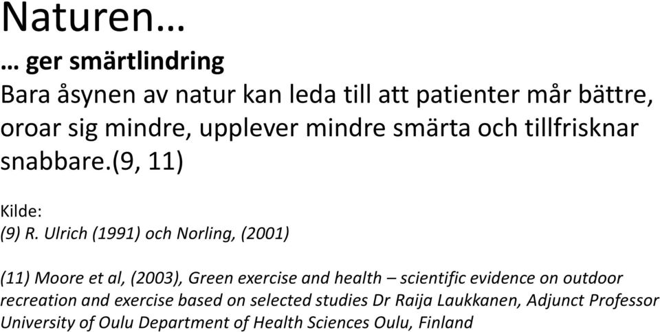 Ulrich (1991) och Norling, (2001) (11) Moore et al, (2003), Green exercise and health scientific evidence on