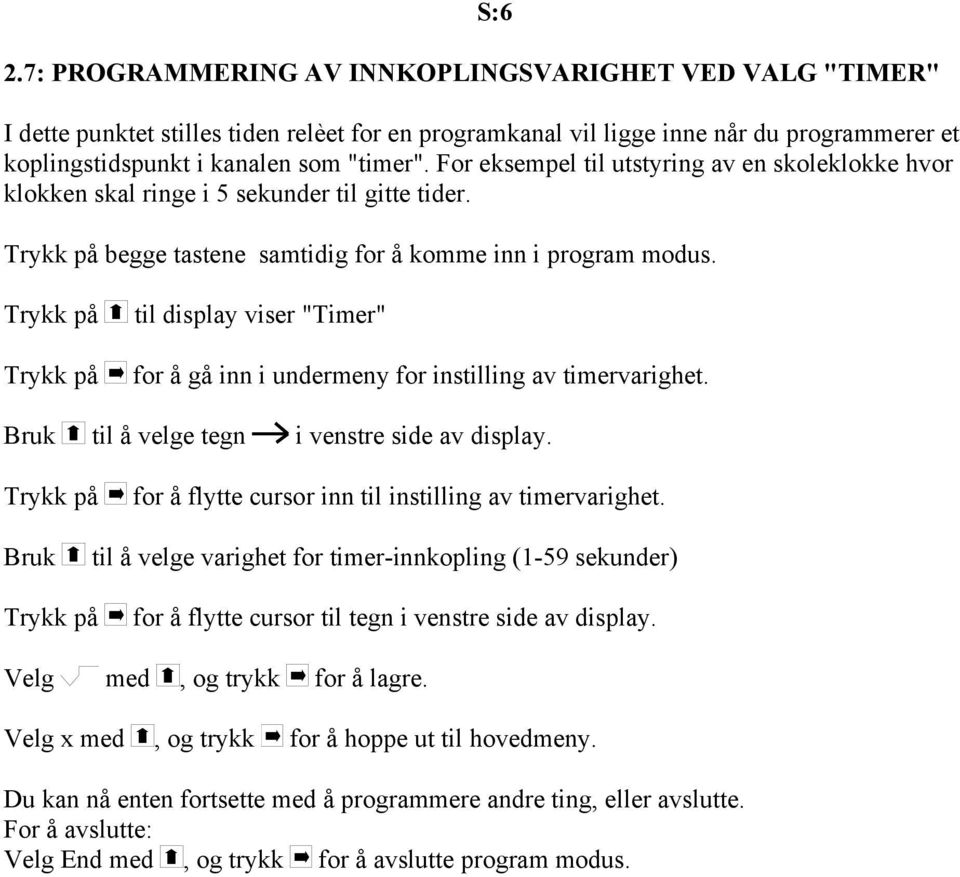 "til display viser ""Timer"" for å gå inn i undermeny for instilling av timervarighet. Bruk til å velge tegn i venstre side av display."