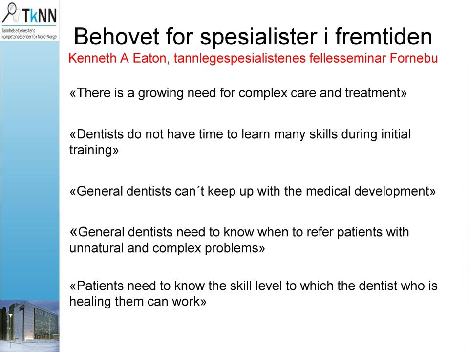 «General dentists can t keep up with the medical development» «General dentists need to know when to refer patients
