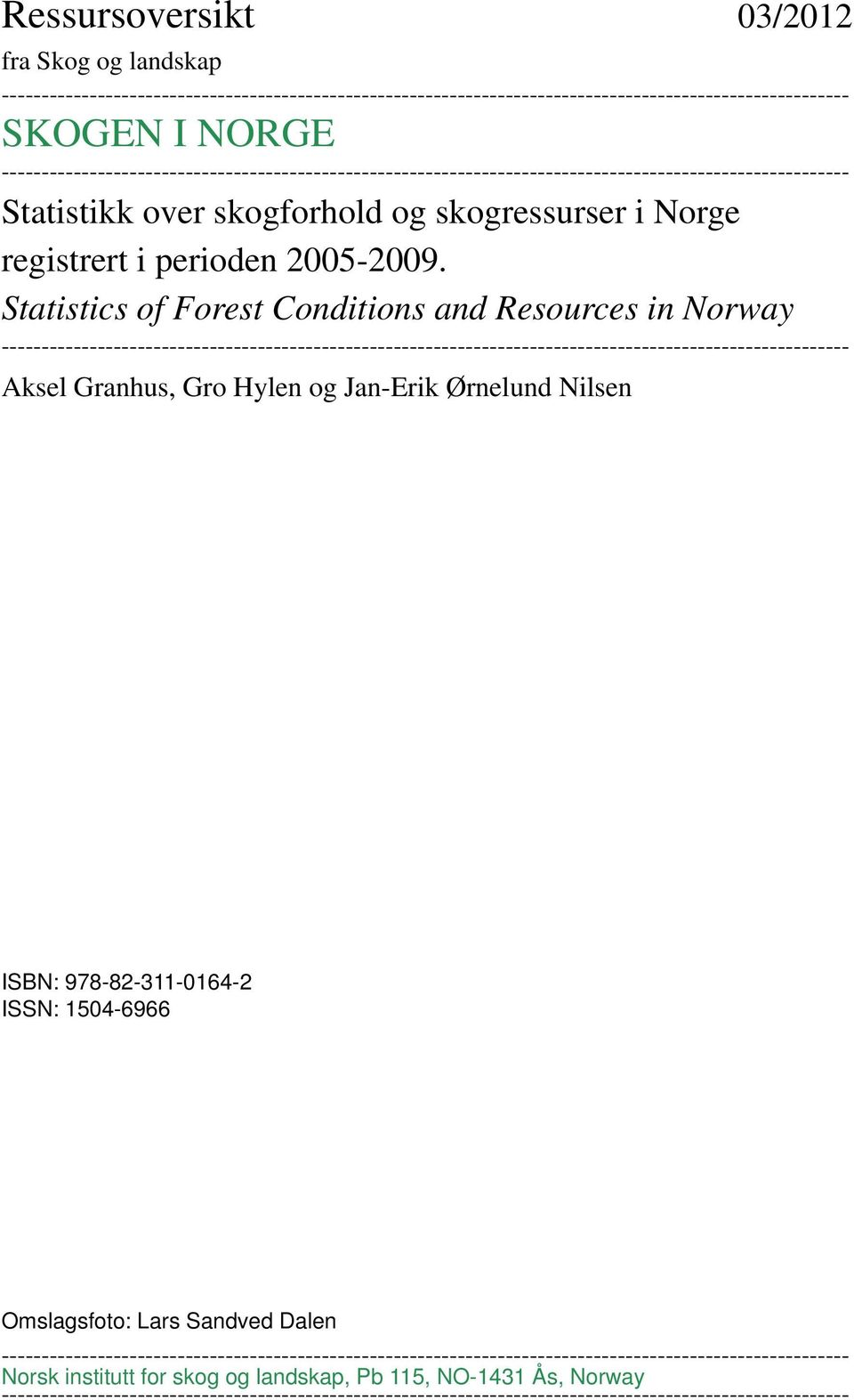 Statistics of Forest Conditions and Resources in Norway ---------------------------------------------------------------------------------------------------------- Aksel Granhus, Gro Hylen og Jan-Erik