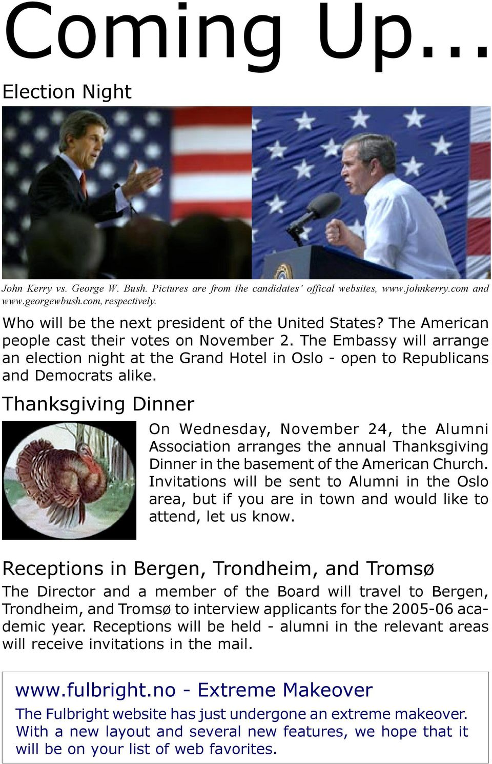 The Embassy will arrange an election night at the Grand Hotel in Oslo - open to Republicans and Democrats alike.