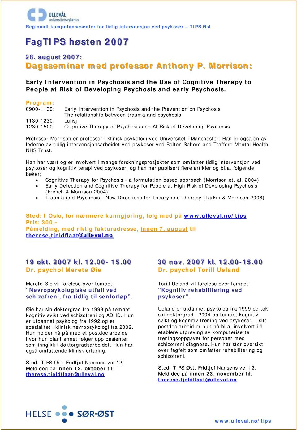 Program: 0900-1130: Early Intervention in Psychosis and the Prevention on Psychosis The relationship between trauma and psychosis 1130-1230: Lunsj 1230-1500: Cognitive Therapy of Psychosis and At