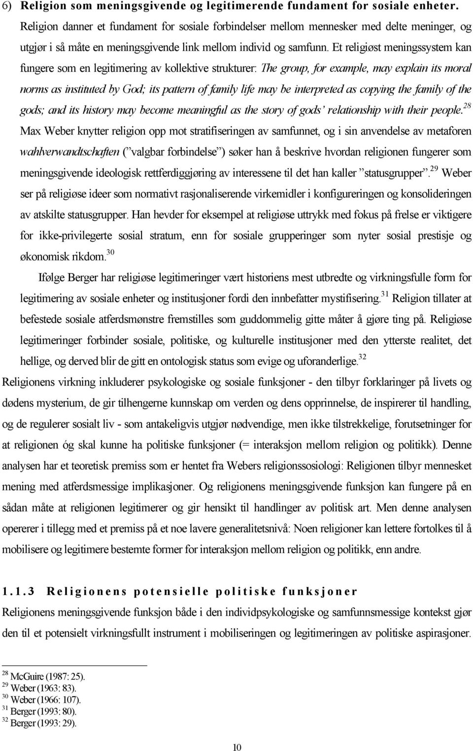 Et religiøst meningssystem kan fungere som en legitimering av kollektive strukturer: The group, for example, may explain its moral norms as instituted by God; its pattern of family life may be