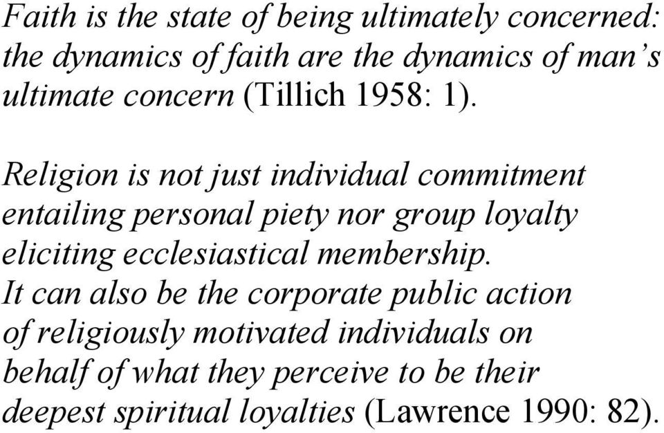Religion is not just individual commitment entailing personal piety nor group loyalty eliciting