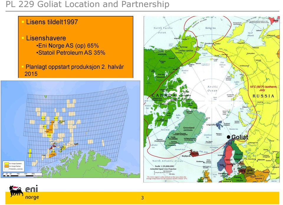 AS (op) 65% Statoil Petroleum AS 35%