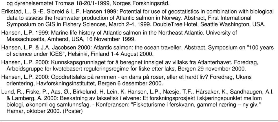Abstract, First International Symposium on GIS in Fishery Sciences, March 2-4, 1999. DoubleTree Hotel, Seattle Washington, USA. Hansen, L.P.