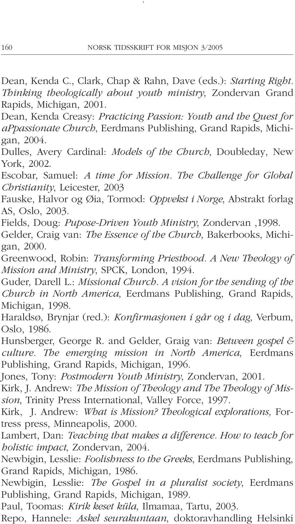 Dulles, Avery Cardinal: Models of the Church, Doubleday, New York, 2002. Escobar, Samuel: A time for Mission.