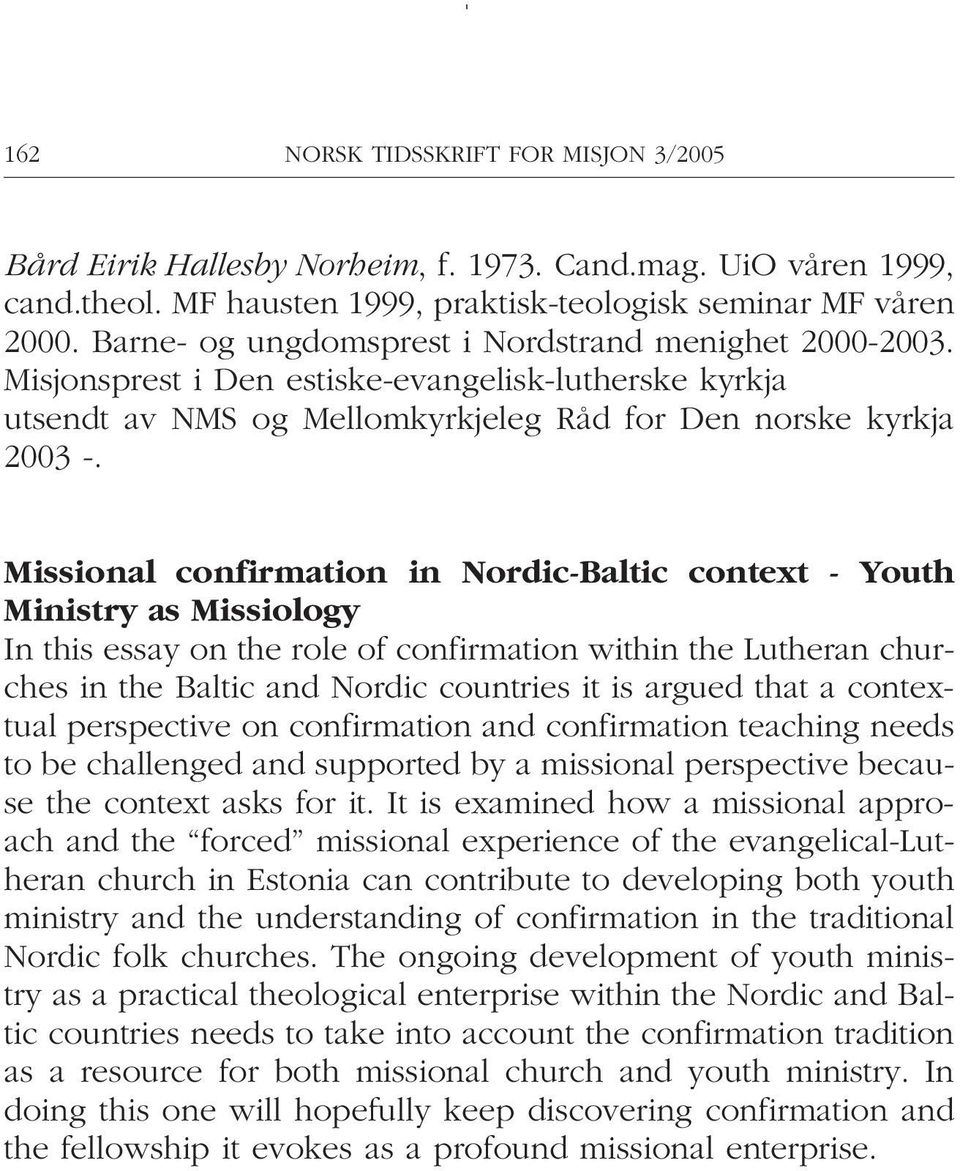 Missional confirmation in Nordic-Baltic context - Youth Ministry as Missiology In this essay on the role of confirmation within the Lutheran churches in the Baltic and Nordic countries it is argued