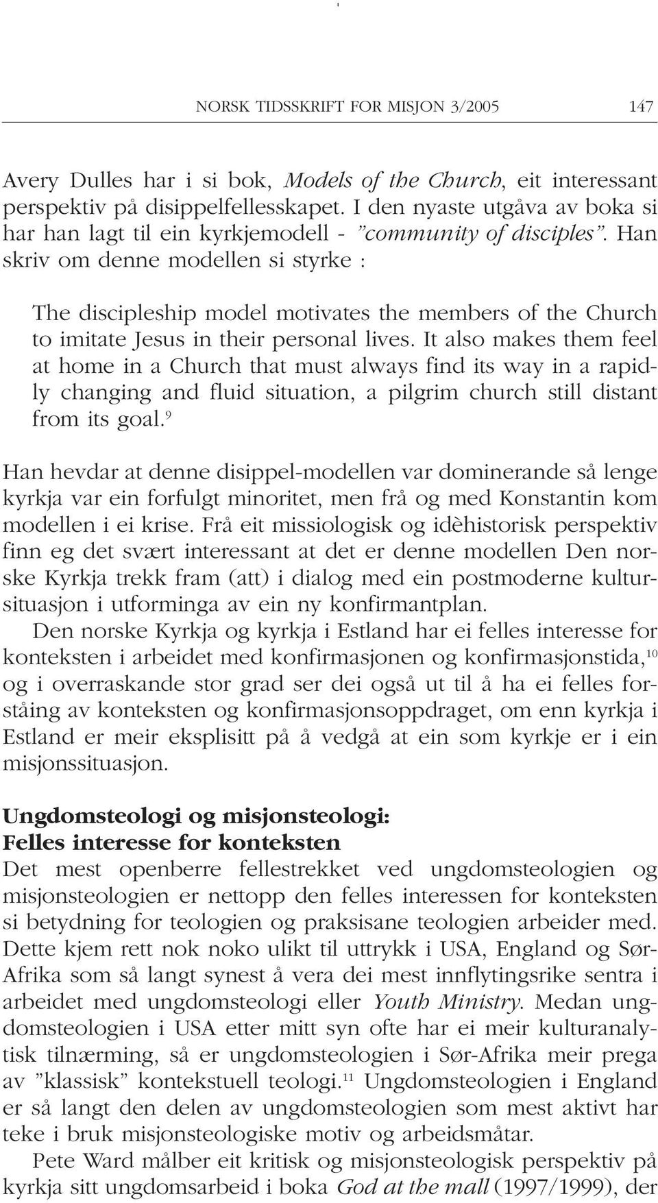 Han skriv om denne modellen si styrke : The discipleship model motivates the members of the Church to imitate Jesus in their personal lives.