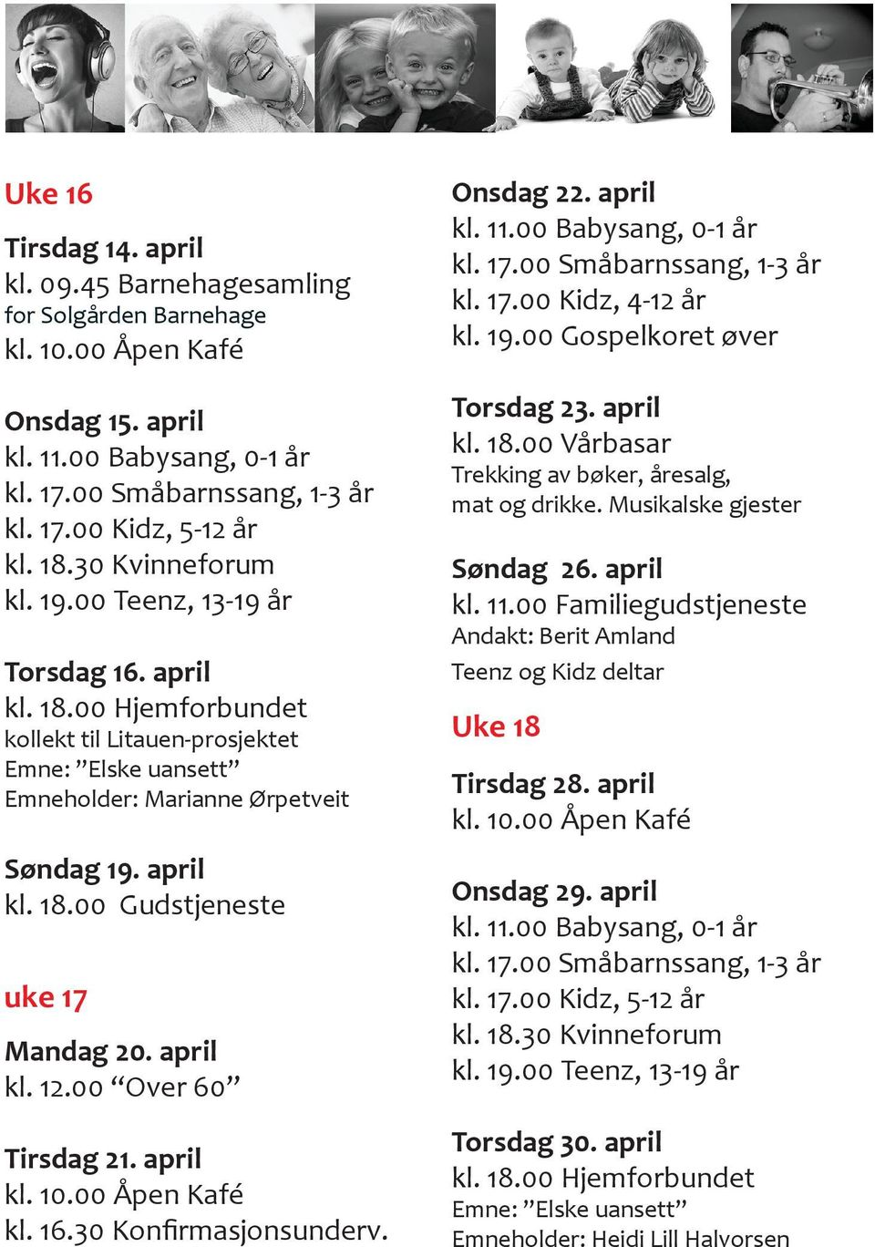 april kl. 12.00 Over 60 Tirsdag 21. april kl. 16.30 Konfirmasjonsunderv. Onsdag 22. april kl. 17.00 Kidz, 4-12 år kl. 19.00 Gospelkoret øver Torsdag 23. april kl. 18.