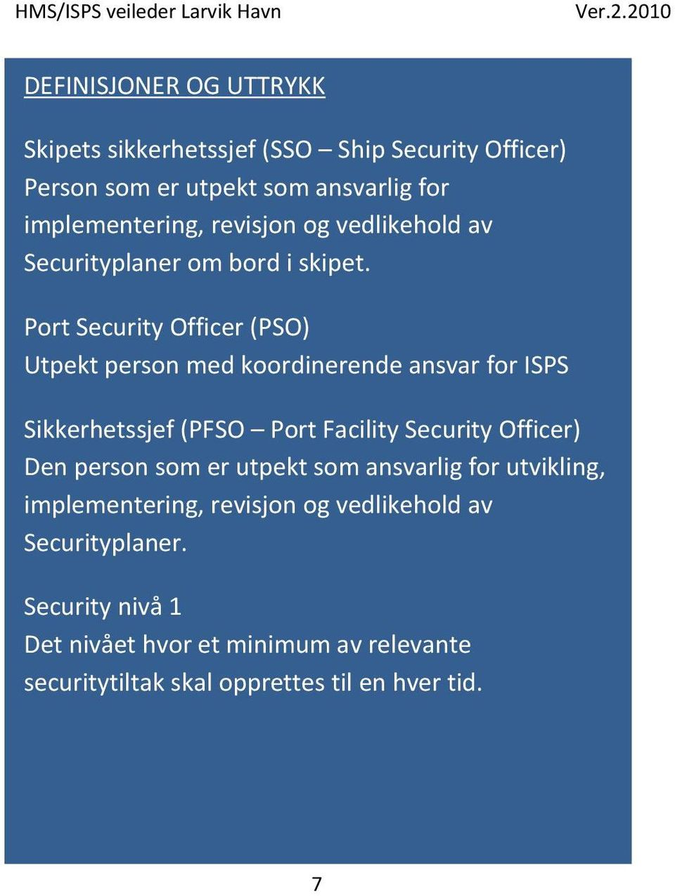 Port Security Officer (PSO) Utpekt person med koordinerende ansvar for ISPS Sikkerhetssjef (PFSO Port Facility Security Officer) Den