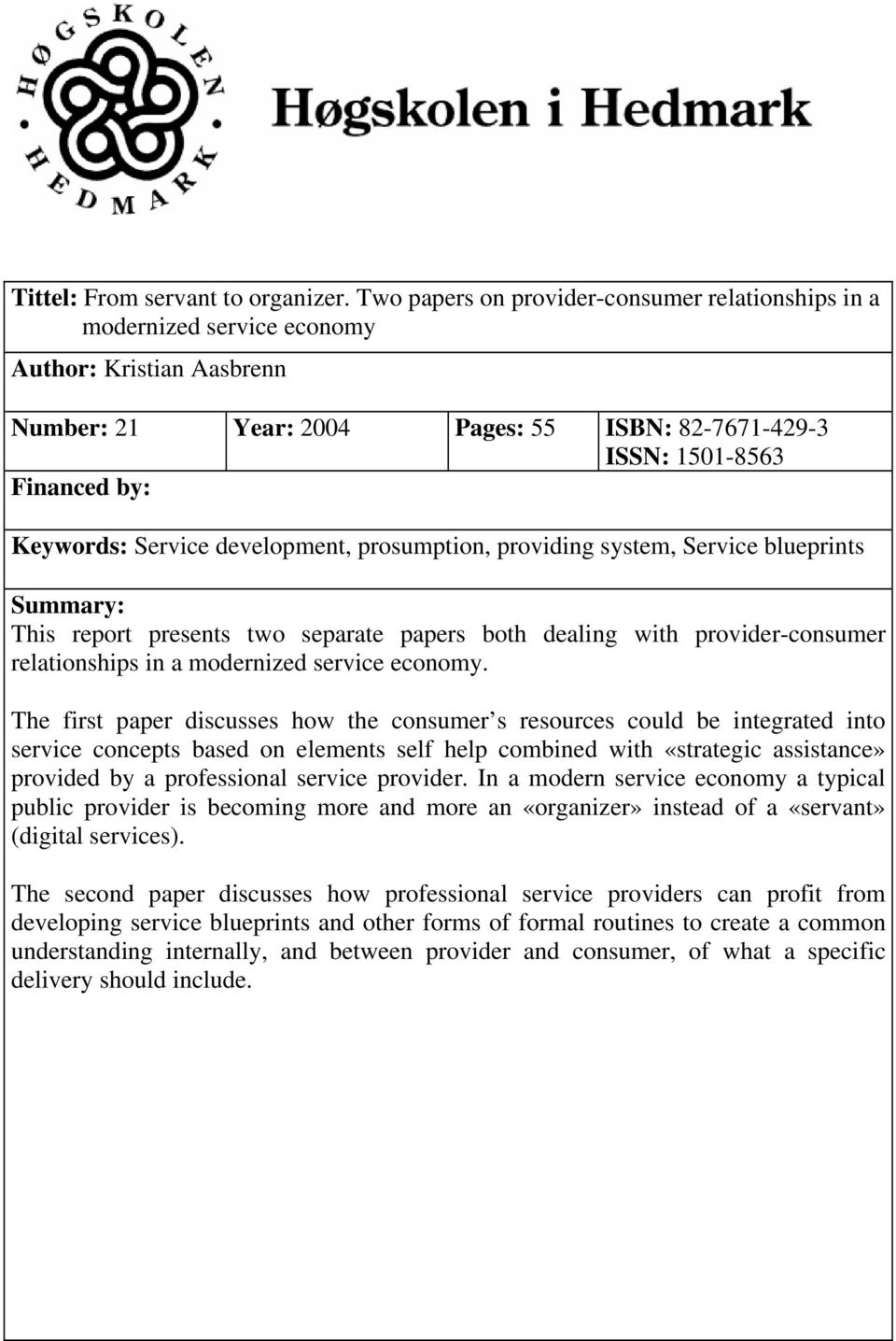 Service development, prosumption, providing system, Service blueprints Summary: This report presents two separate papers both dealing with provider-consumer relationships in a modernized service