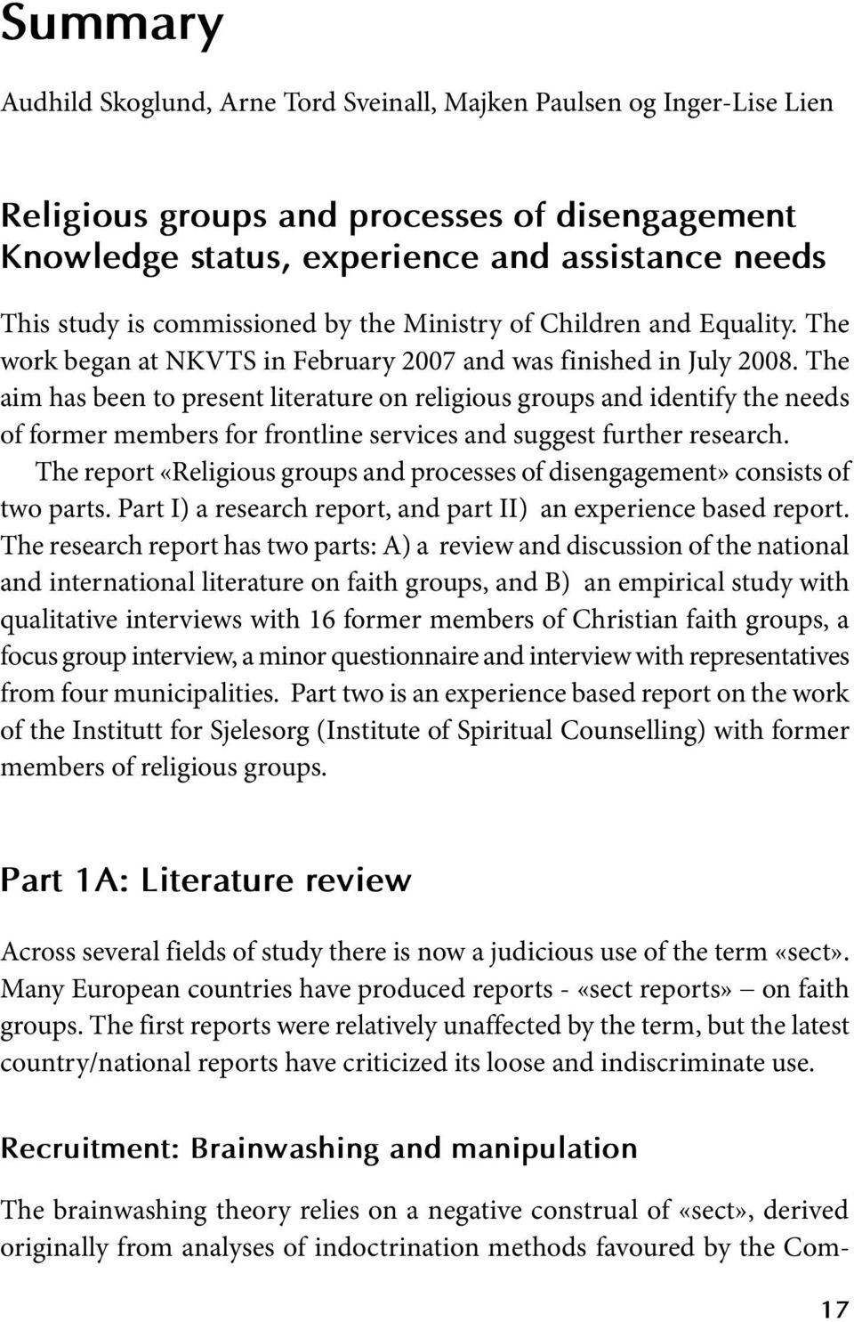 The aim has been to present literature on religious groups and identify the needs of former members for frontline services and suggest further research.