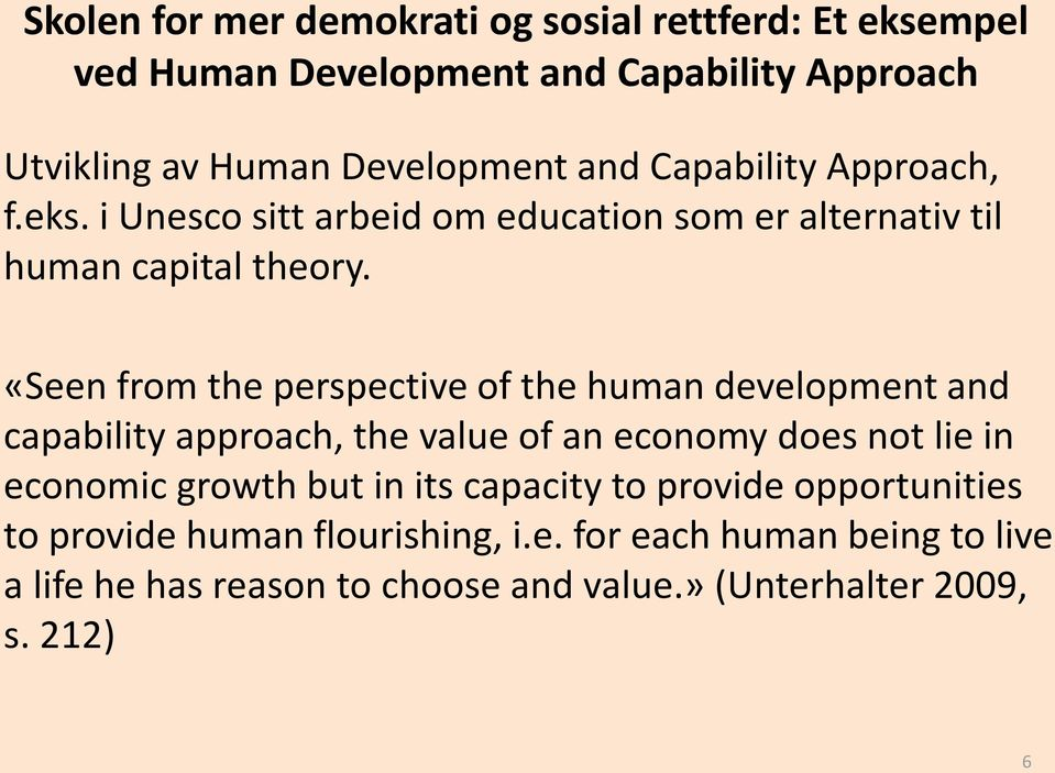 «Seen from the perspective of the human development and capability approach, the value of an economy does not lie in economic growth but in