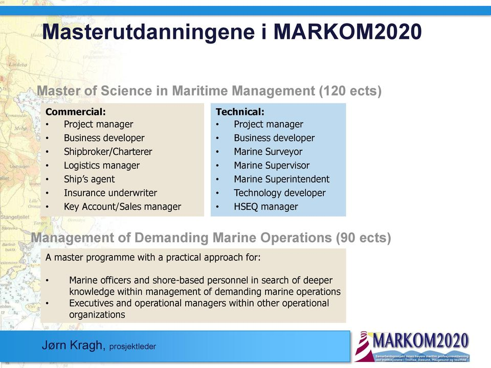 Superintendent Technology developer HSEQ manager Management of Demanding Marine Operations (90 ects) A master programme with a practical approach for: Marine
