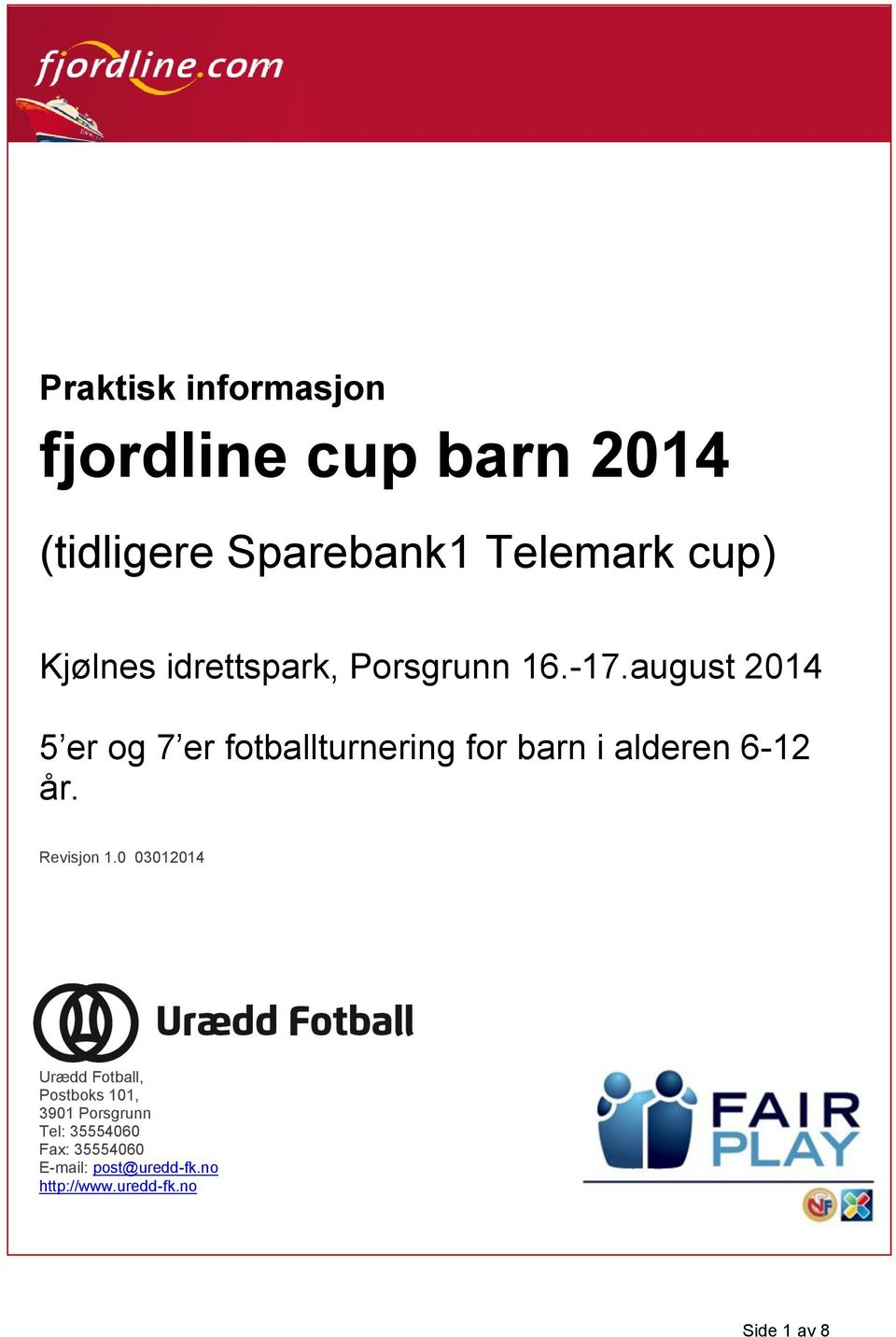 august 2014 5 er og 7 er fotballturnering for barn i alderen 6-12 år. Revisjon 1.