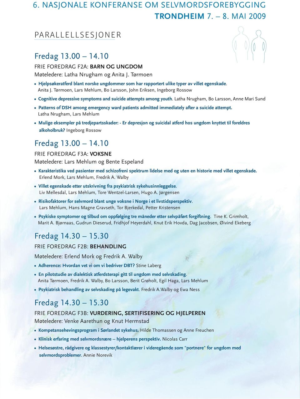 Tørmoen, Lars Mehlum, Bo Larsson, John Eriksen, Ingeborg Rossow Cognitive depressive symptoms and suicide attempts among youth.