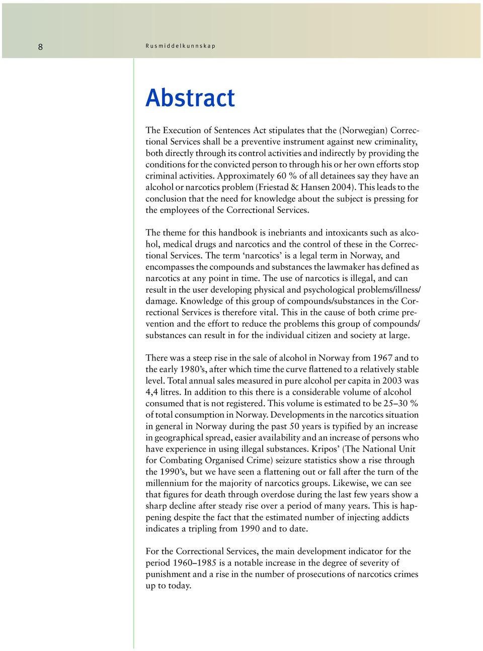 Approximately 60 % of all detainees say they have an alcohol or narcotics problem (Friestad & Hansen 2004).