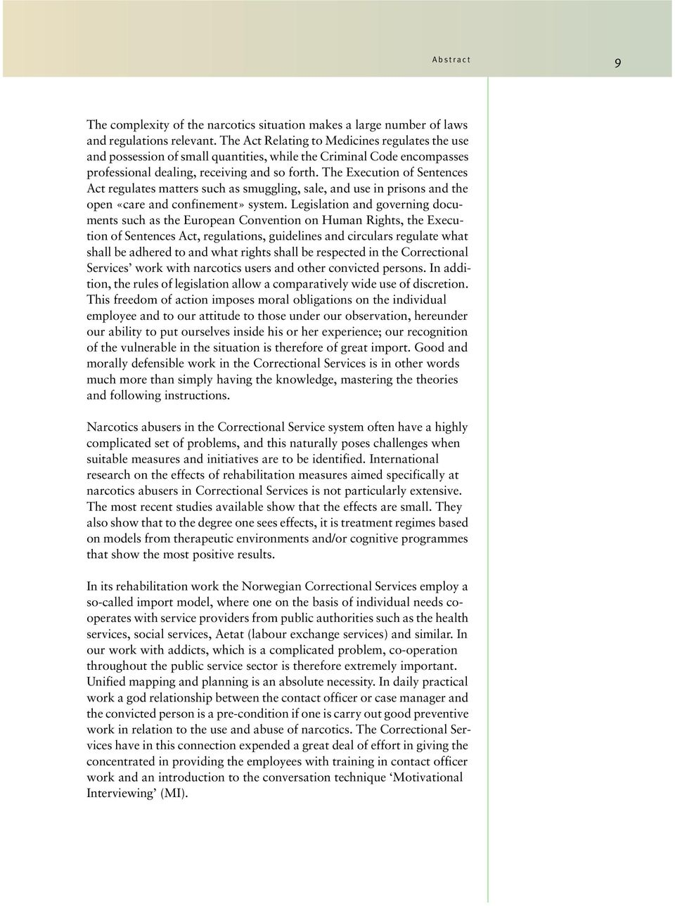The Execution of Sentences Act regulates matters such as smuggling, sale, and use in prisons and the open «care and confinement» system.