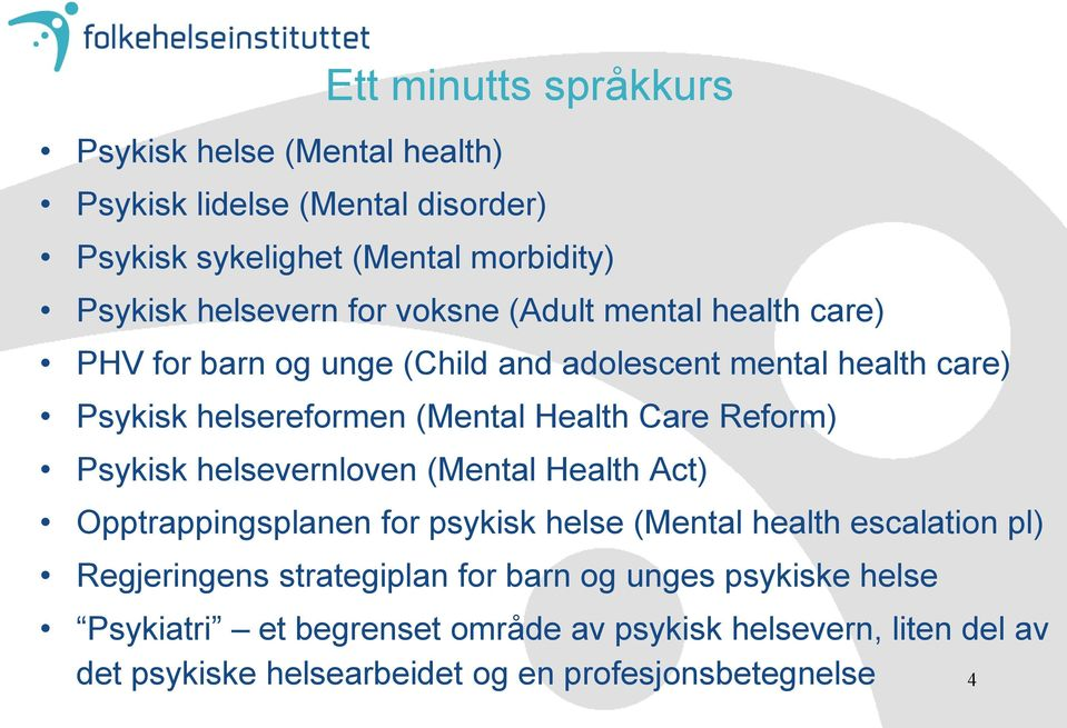 Reform) Psykisk helsevernloven (Mental Health Act) Opptrappingsplanen for psykisk helse (Mental health escalation pl) Regjeringens strategiplan