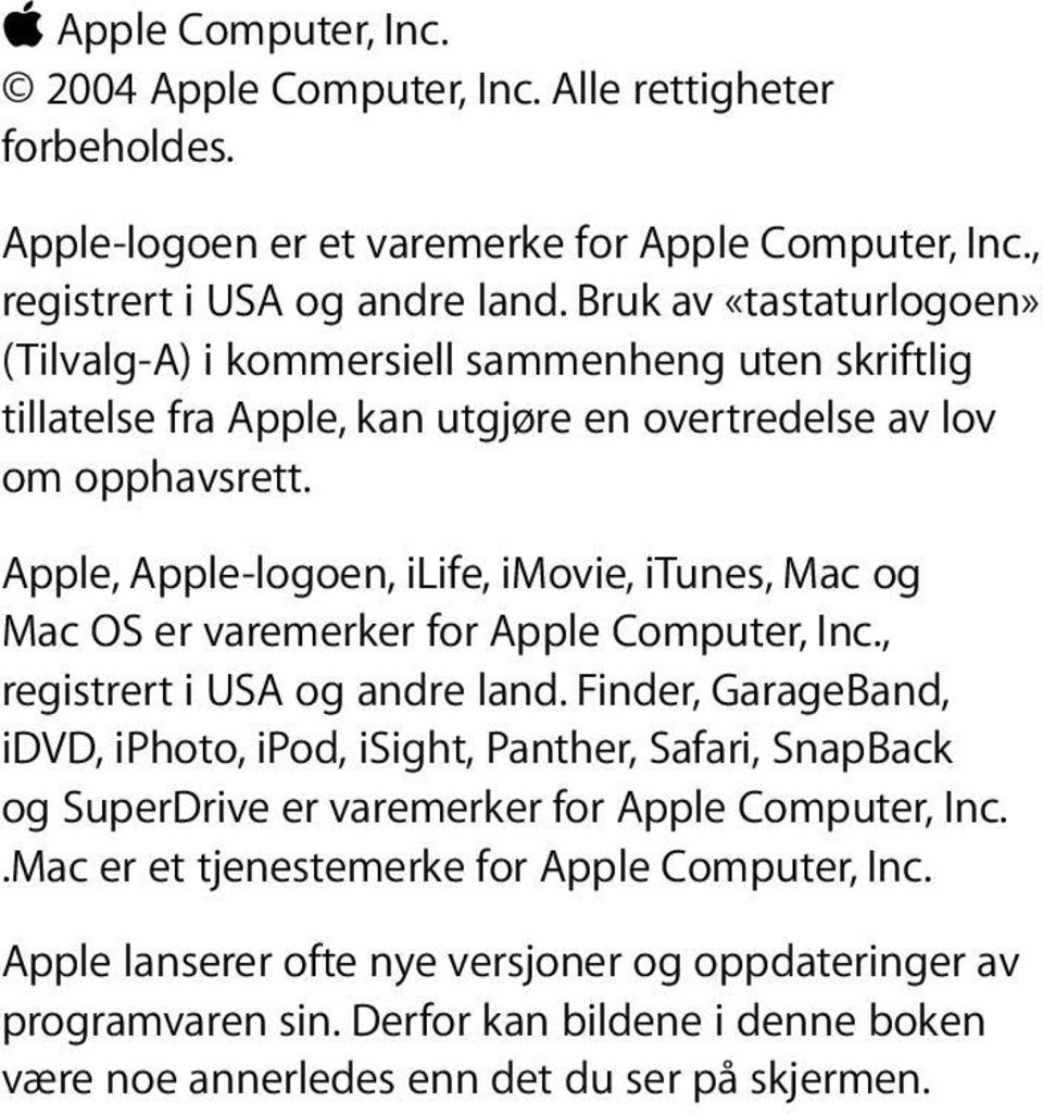 Apple, Apple-logoen, ilife, imovie, itunes, Mac og Mac OS er varemerker for Apple Computer, Inc., registrert i USA og andre land.